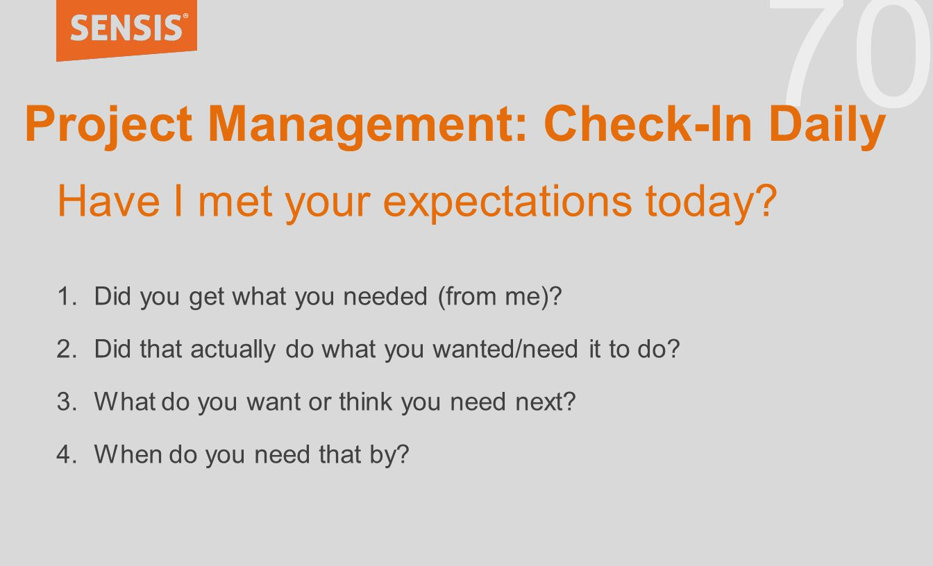 70 Project Management: Check-In Daily Have I met your expectations today.