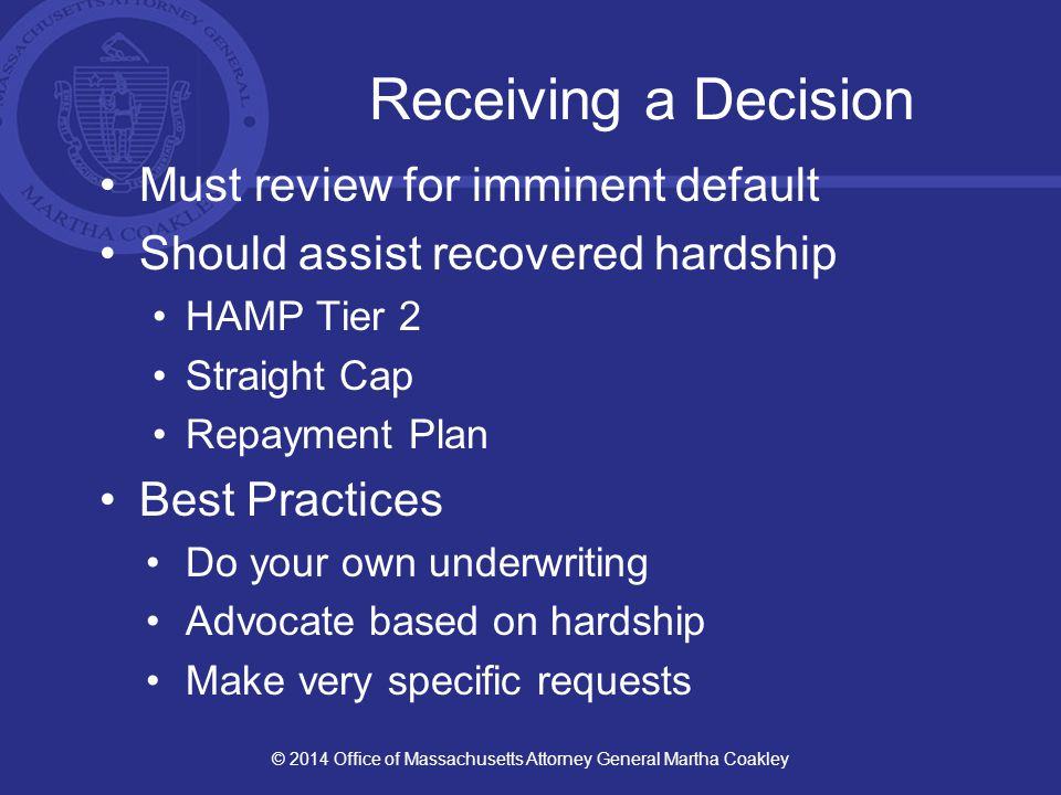 Receiving a Decision Must review for imminent default Should assist recovered hardship HAMP Tier 2 Straight Cap Repayment Plan Best Practices Do your