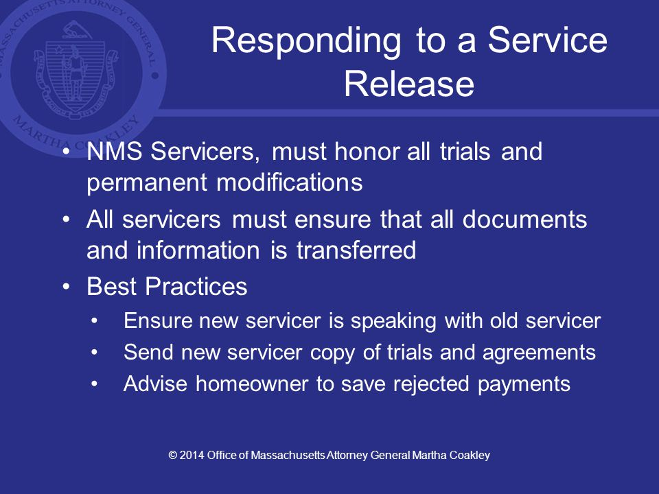 Responding to a Service Release NMS Servicers, must honor all trials and permanent modifications All servicers must ensure that all documents and info