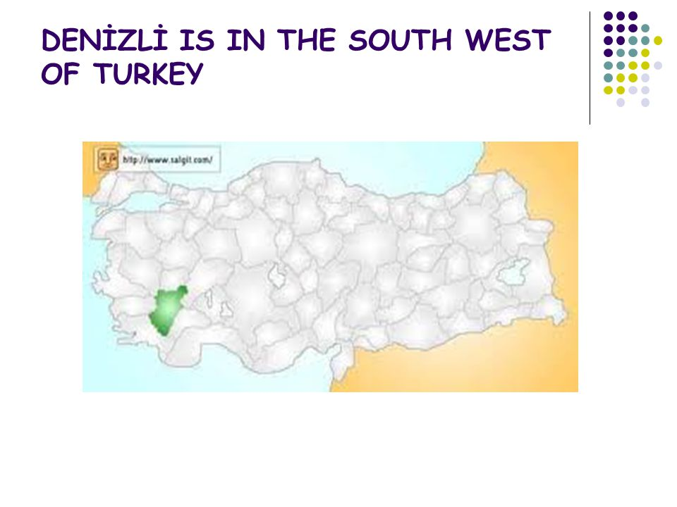 DENİZLİ IS IN THE SOUTH WEST OF TURKEY