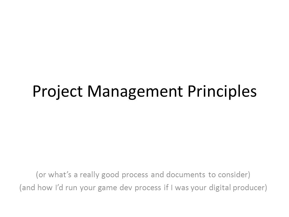 Project Management Principles (or what's a really good process and documents to consider) (and how I'd run your game dev process if I was your digital