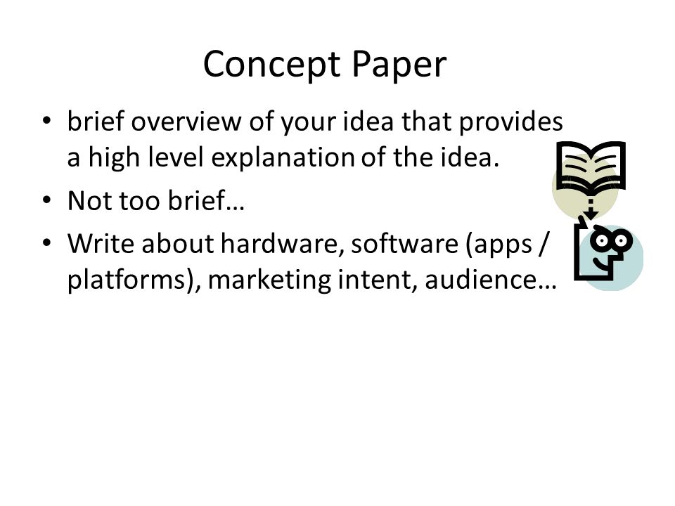 Concept Paper brief overview of your idea that provides a high level explanation of the idea. Not too brief… Write about hardware, software (apps / pl