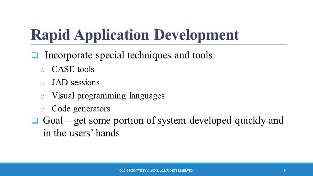 Rapid Application Development  Incorporate special techniques and tools: o CASE tools o JAD sessions o Visual programming languages o Code generators