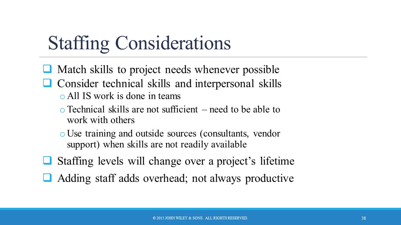 Staffing Considerations  Match skills to project needs whenever possible  Consider technical skills and interpersonal skills o All IS work is done i