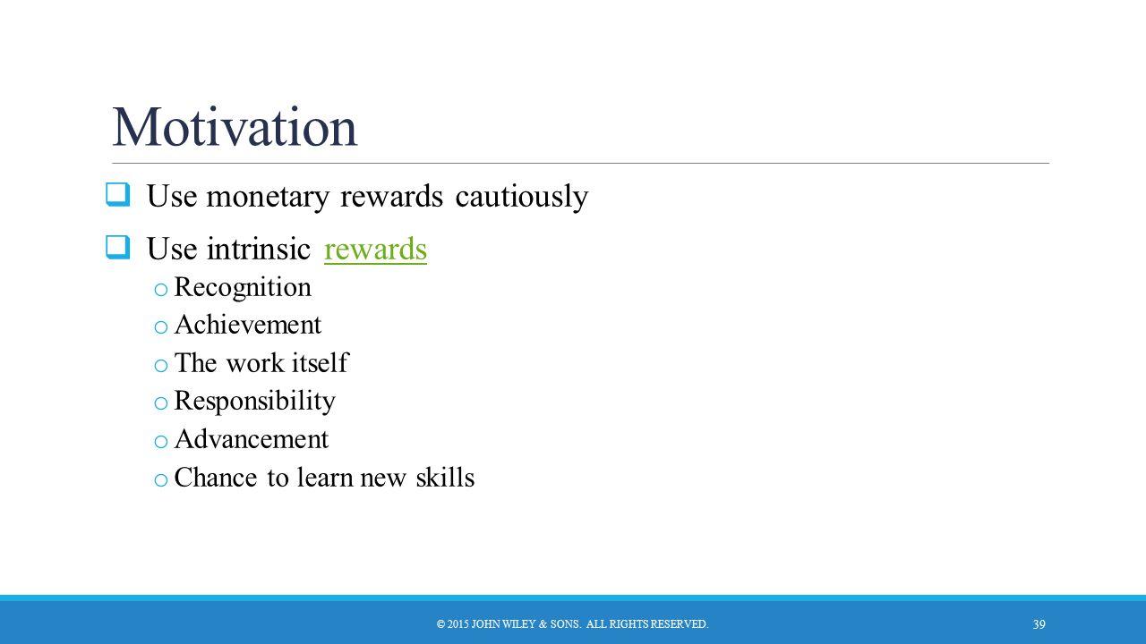 Motivation  Use monetary rewards cautiously  Use intrinsic rewardsrewards o Recognition o Achievement o The work itself o Responsibility o Advanceme