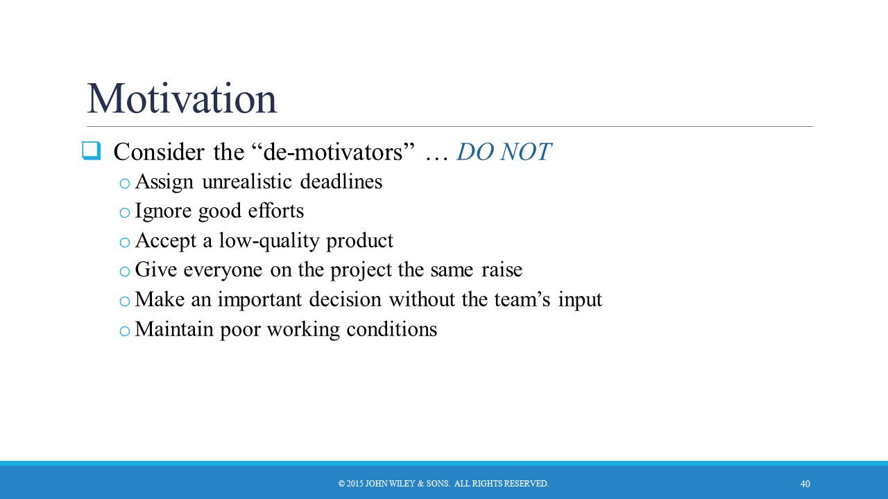 """Motivation  Consider the """"de-motivators"""" … DO NOT o Assign unrealistic deadlines o Ignore good efforts o Accept a low-quality product o Give everyone"""