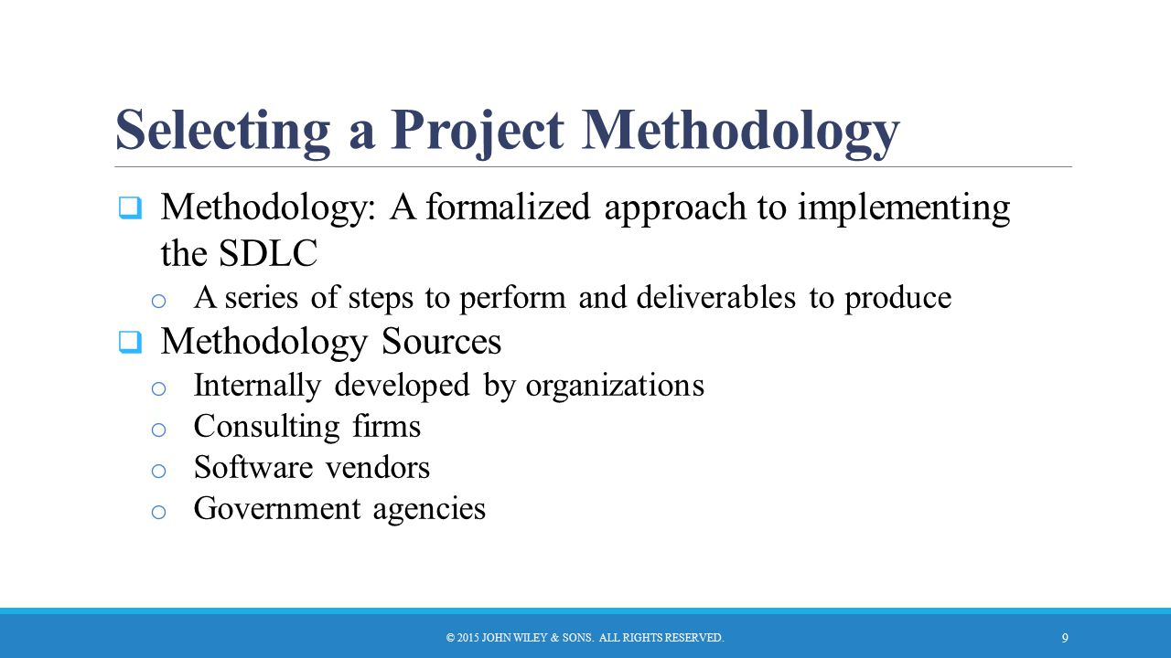 Selecting a Project Methodology  Methodology: A formalized approach to implementing the SDLC o A series of steps to perform and deliverables to produ