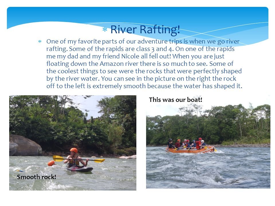  River Rafting.  One of my favorite parts of our adventure trips is when we go riverrafting.