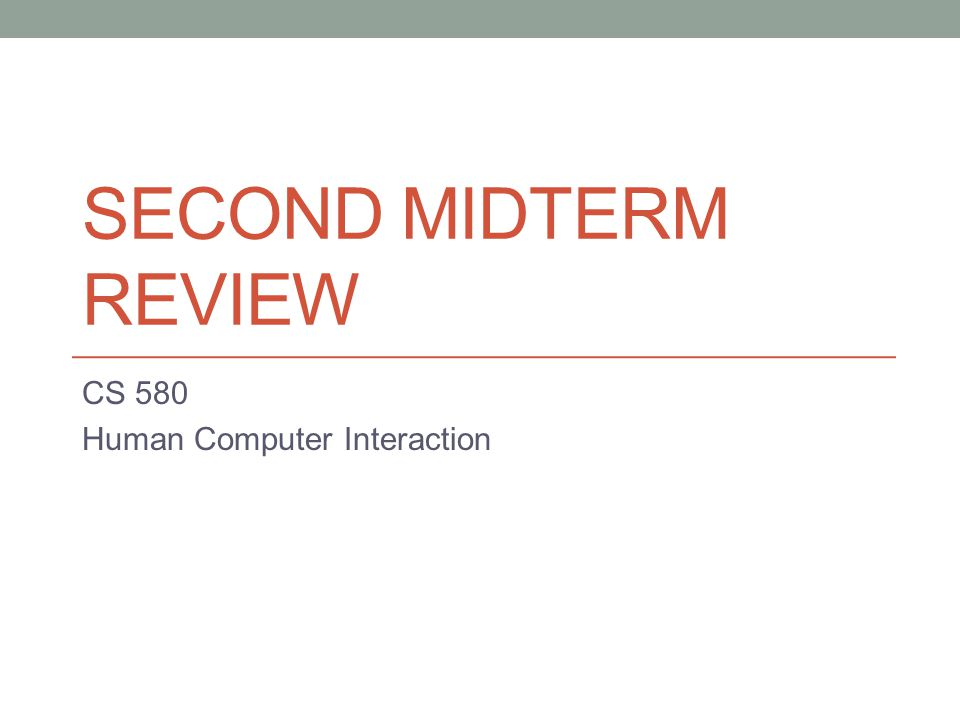 SECOND MIDTERM REVIEW CS 580 Human Computer Interaction