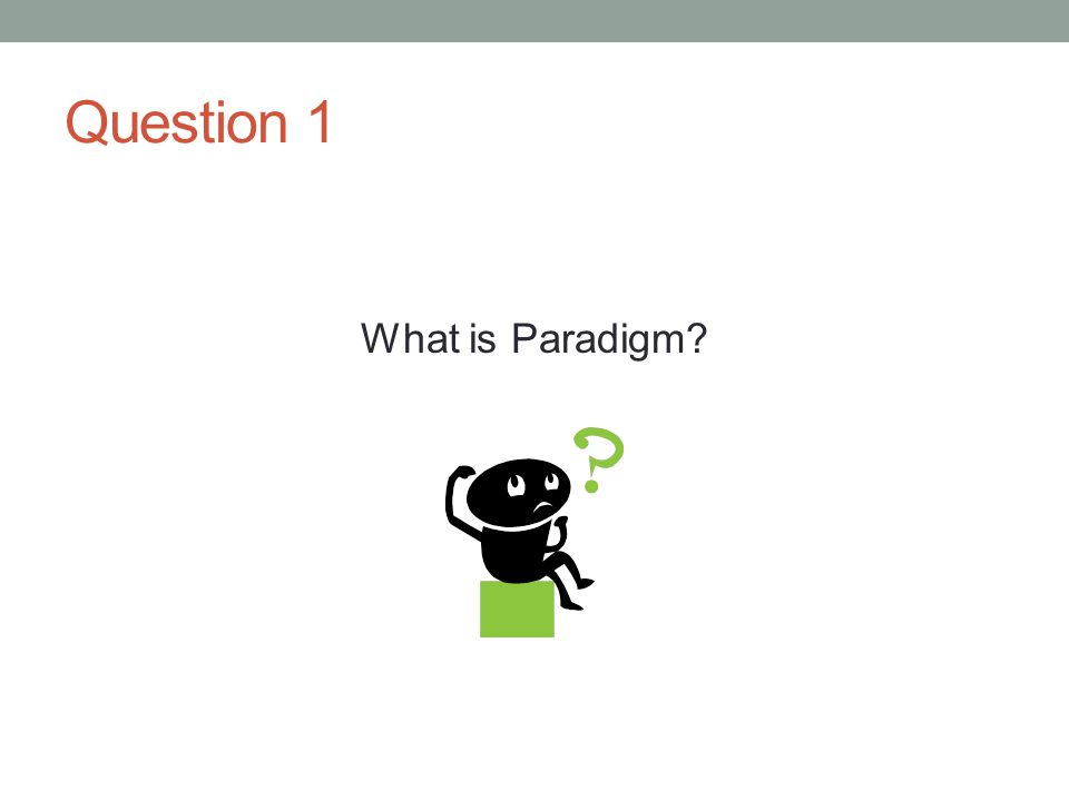 Question 1 What is Paradigm?