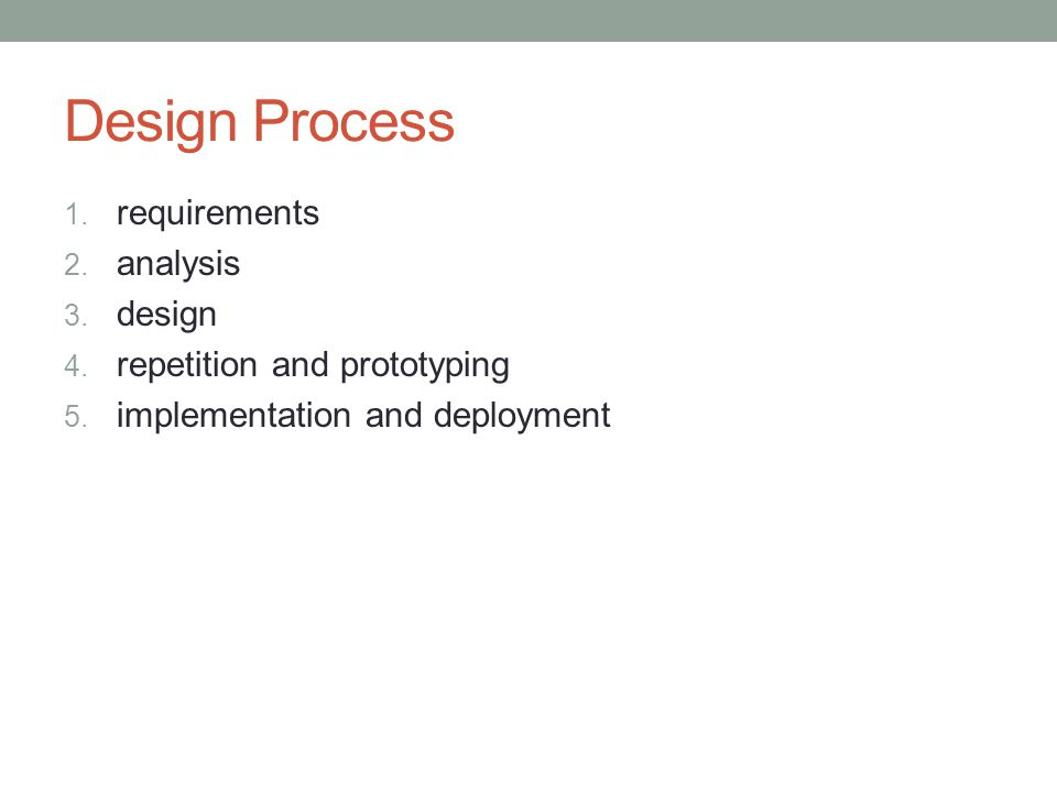 Design Process 1. requirements 2. analysis 3. design 4.