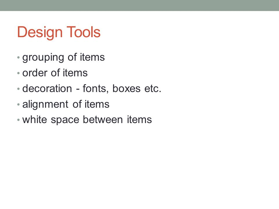 Design Tools grouping of items order of items decoration - fonts, boxes etc.