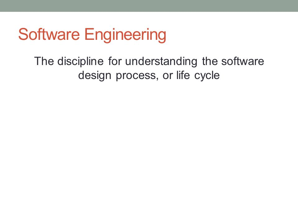 Software Engineering The discipline for understanding the software design process, or life cycle