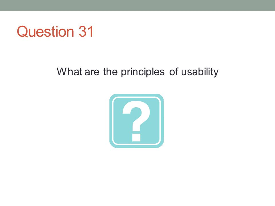Question 31 What are the principles of usability