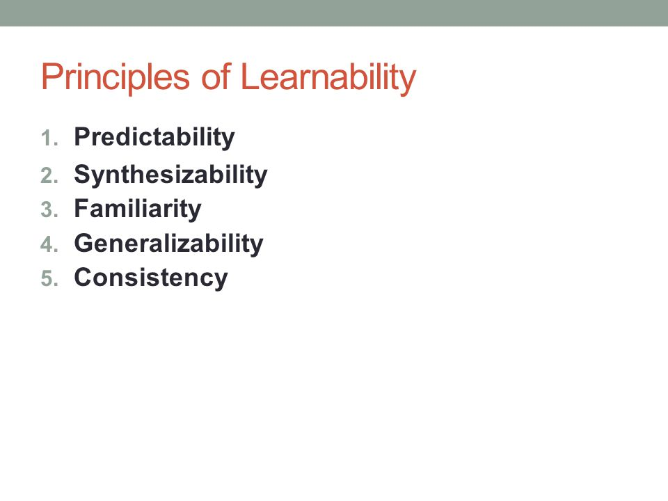 Principles of Learnability 1. Predictability 2. Synthesizability 3.