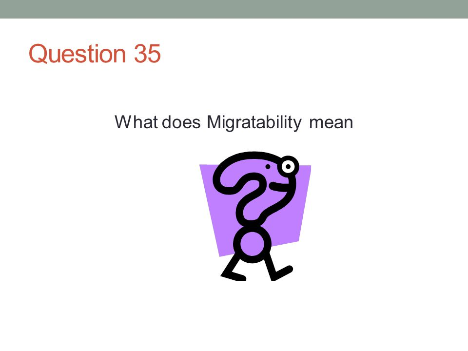 Question 35 What does Migratability mean