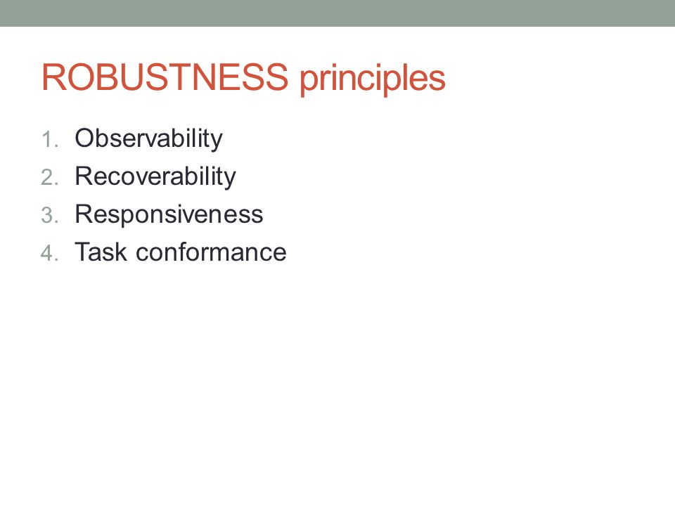 ROBUSTNESS principles 1. Observability 2. Recoverability 3. Responsiveness 4. Task conformance