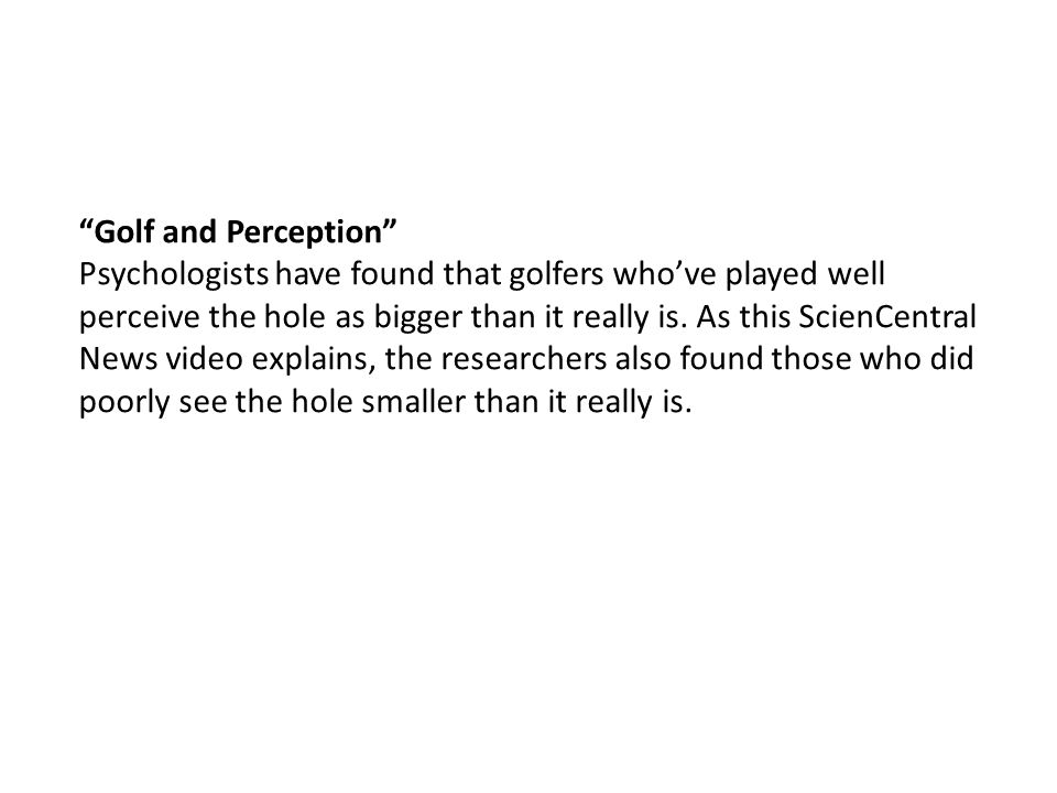 """Golf and Perception"" Psychologists have found that golfers who've played well perceive the hole as bigger than it really is. As this ScienCentral New"