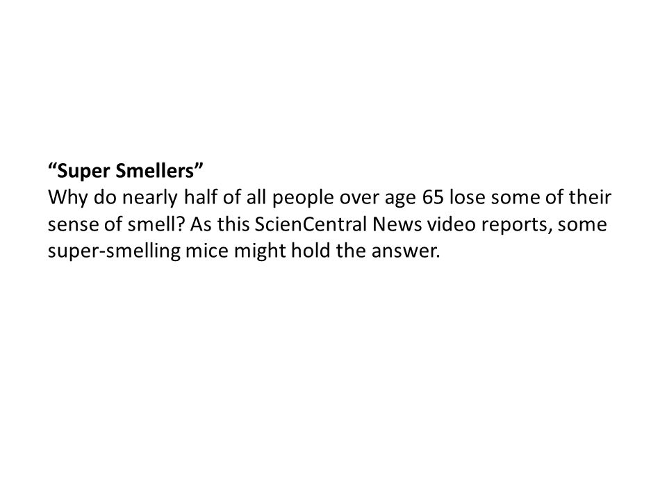"""Super Smellers"" Why do nearly half of all people over age 65 lose some of their sense of smell? As this ScienCentral News video reports, some super-s"