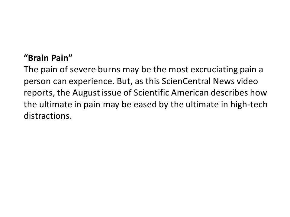 """Brain Pain"" The pain of severe burns may be the most excruciating pain a person can experience. But, as this ScienCentral News video reports, the Aug"