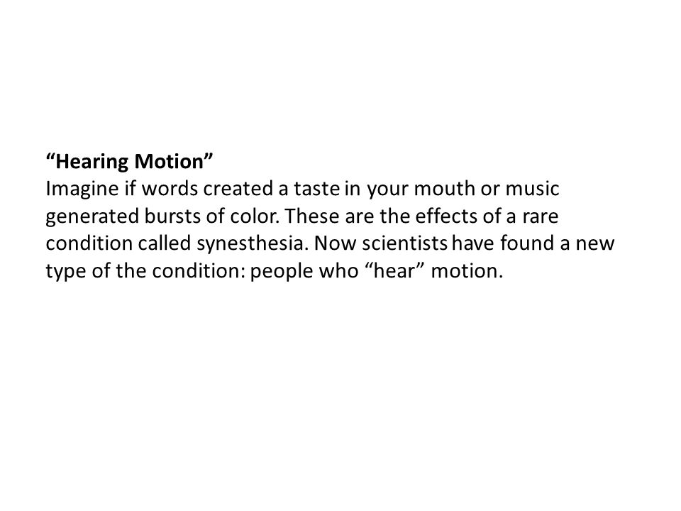"""Hearing Motion"" Imagine if words created a taste in your mouth or music generated bursts of color. These are the effects of a rare condition called s"