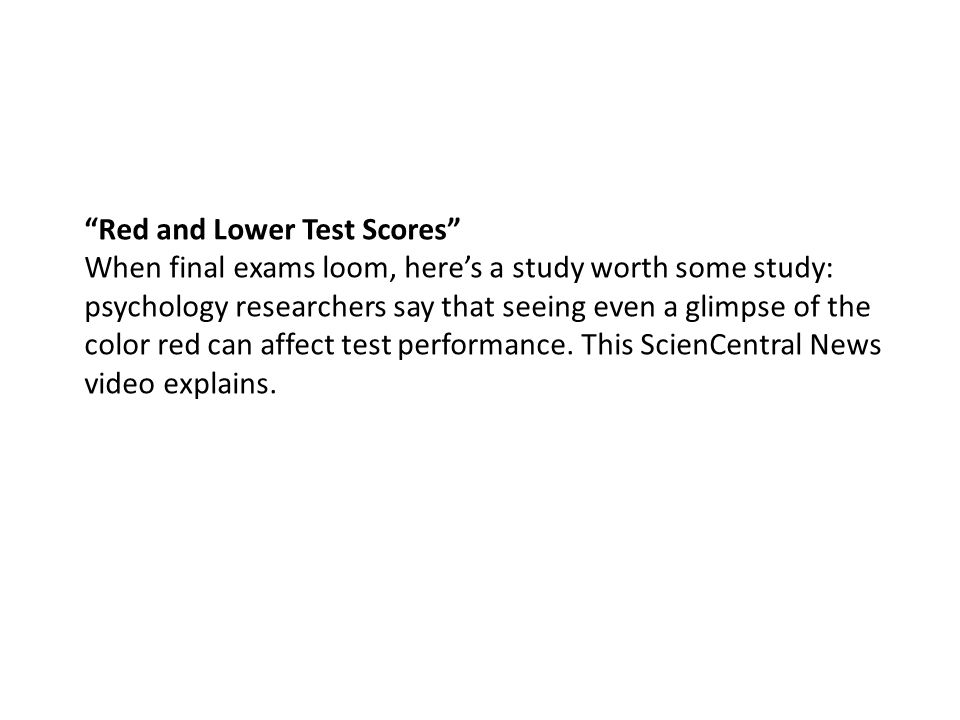 """Red and Lower Test Scores"" When final exams loom, here's a study worth some study: psychology researchers say that seeing even a glimpse of the color"