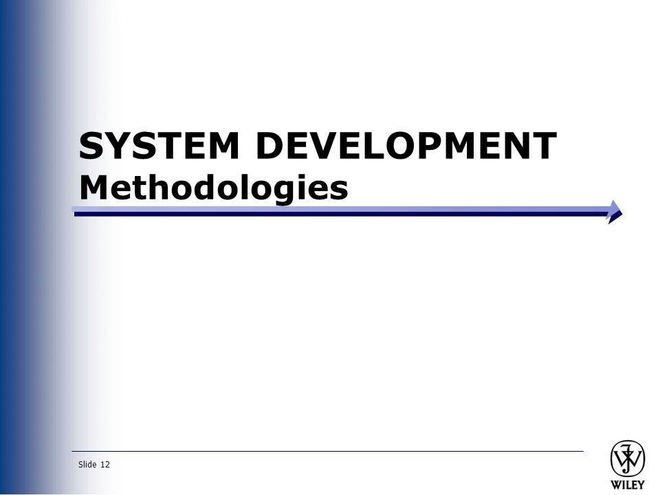 Slide 12 SYSTEM DEVELOPMENT Methodologies