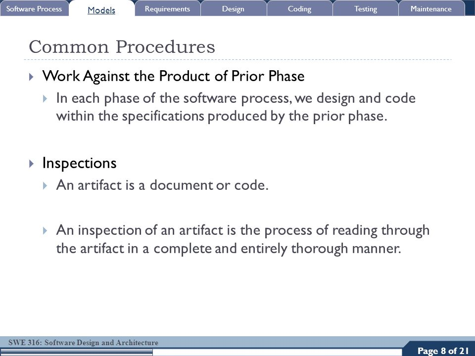 SWE 316: Software Design and Architecture Common Procedures  Work Against the Product of Prior Phase  In each phase of the software process, we desi