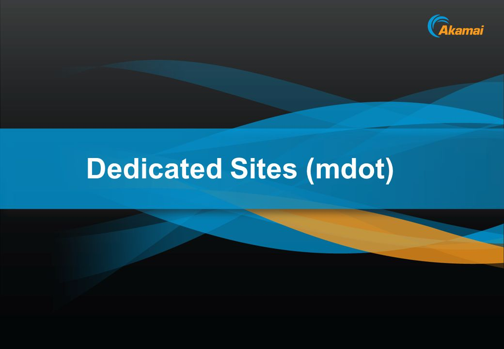 Akamai Confidential Dedicated Sites (mdot)