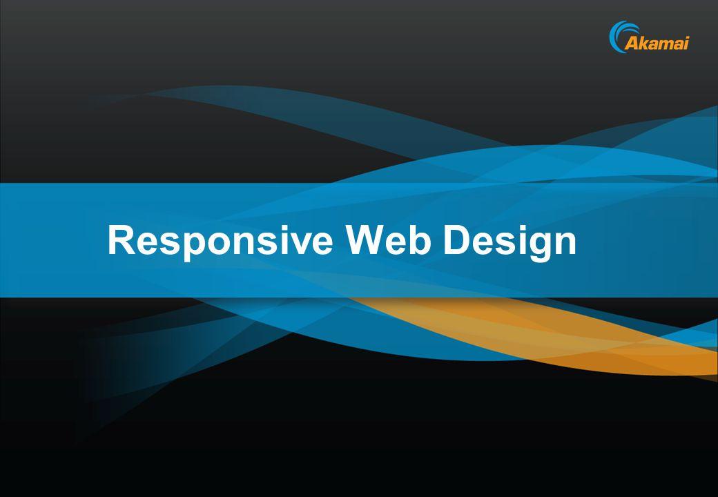 Akamai Confidential Responsive Web Design