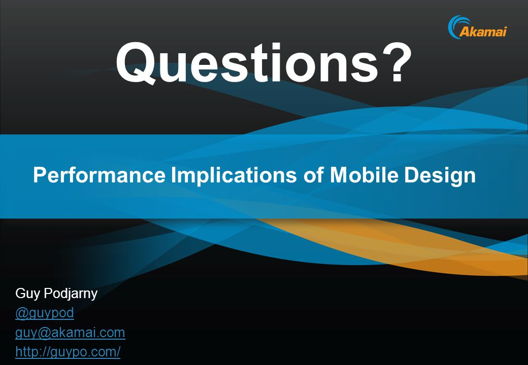 Akamai Confidential Performance Implications of Mobile Design Questions.
