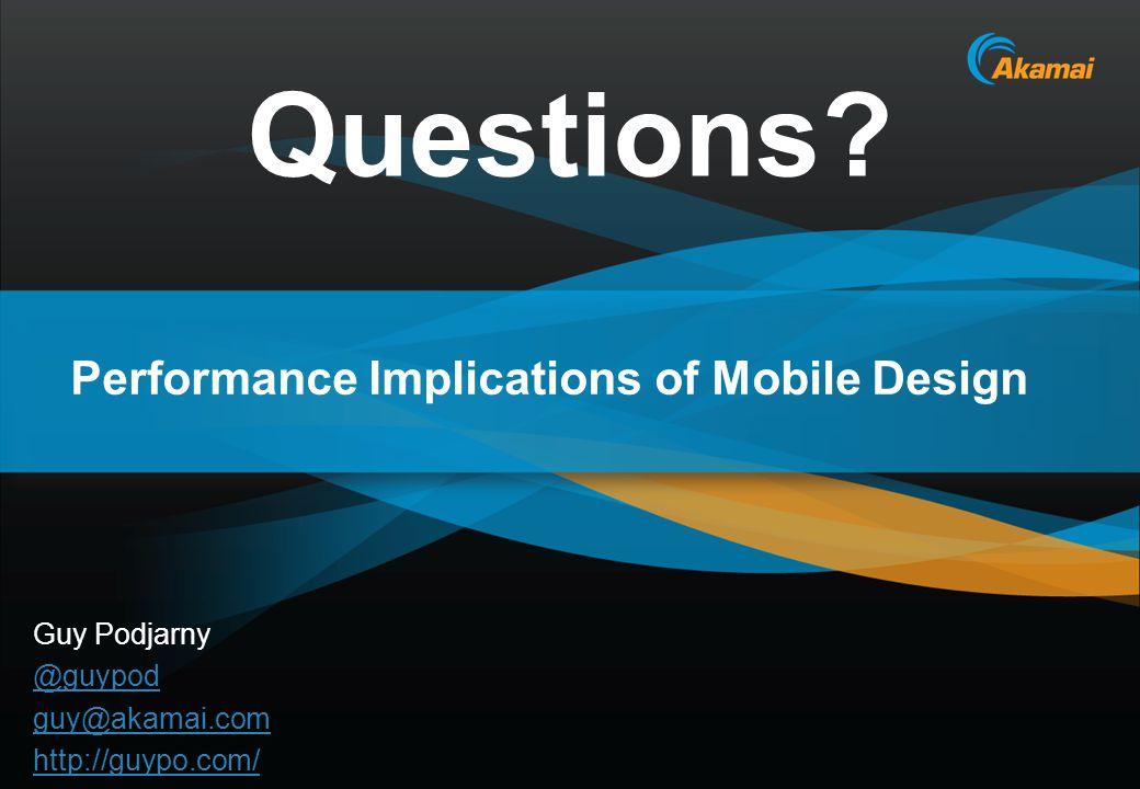 Akamai Confidential Performance Implications of Mobile Design Questions? Guy Podjarny @guypod guy@akamai.com http://guypo.com/