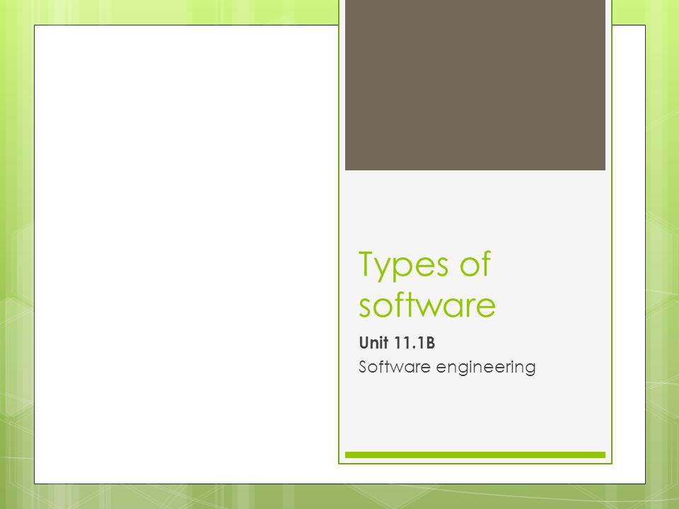 Types of software Unit 11.1B Software engineering