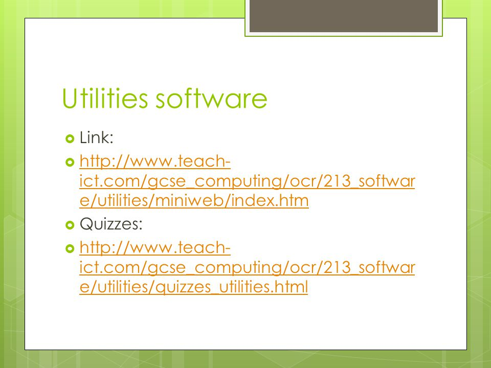 Utilities software  Link:  http://www.teach- ict.com/gcse_computing/ocr/213_softwar e/utilities/miniweb/index.htm http://www.teach- ict.com/gcse_com