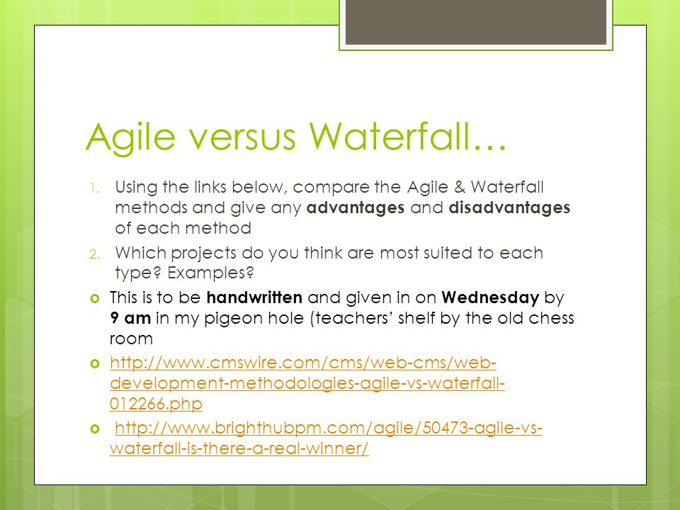 Agile versus Waterfall… 1. Using the links below, compare the Agile & Waterfall methods and give any advantages and disadvantages of each method 2. Wh