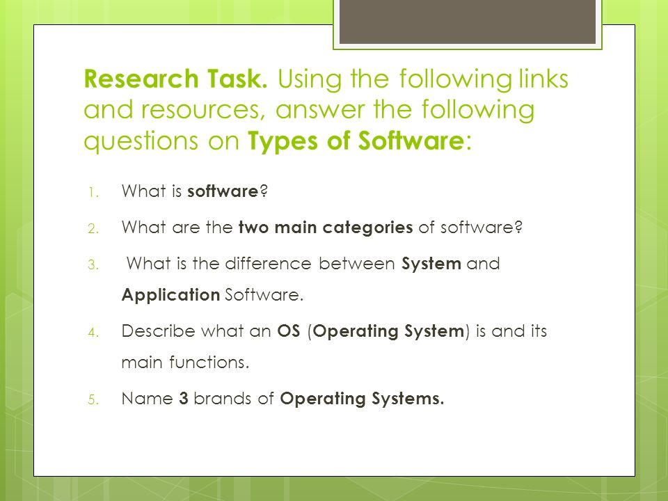 Research Task. Using the following links and resources, answer the following questions on Types of Software : 1. What is software ? 2. What are the tw