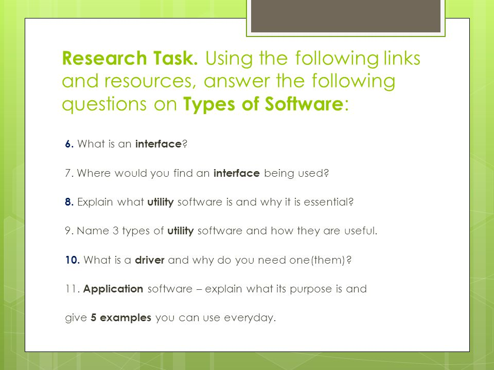 Research Task. Using the following links and resources, answer the following questions on Types of Software : 6. What is an interface ? 7. Where would