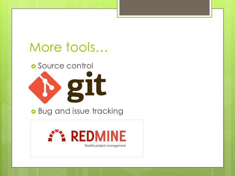 More tools…  Source control  Bug and issue tracking