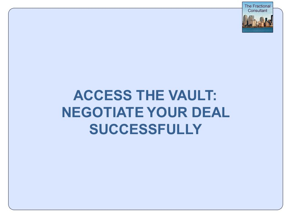 ACCESS THE VAULT: NEGOTIATE YOUR DEAL SUCCESSFULLY