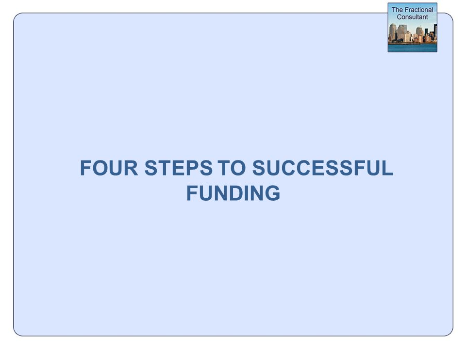 FOUR STEPS TO SUCCESSFUL FUNDING