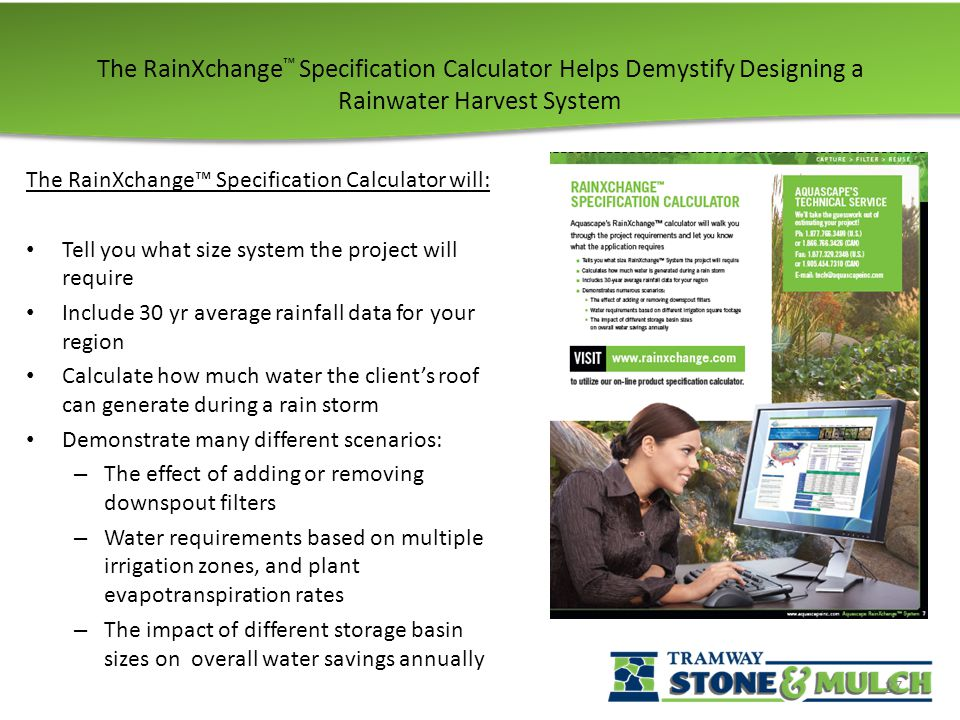 The RainXchange ™ Specification Calculator Helps Demystify Designing a Rainwater Harvest System The RainXchange™ Specification Calculator will: Tell y
