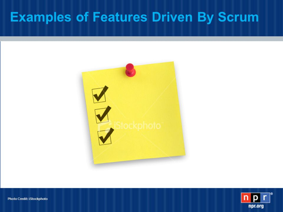 Examples of Features Driven By Scrum Photo Credit: iStockphoto