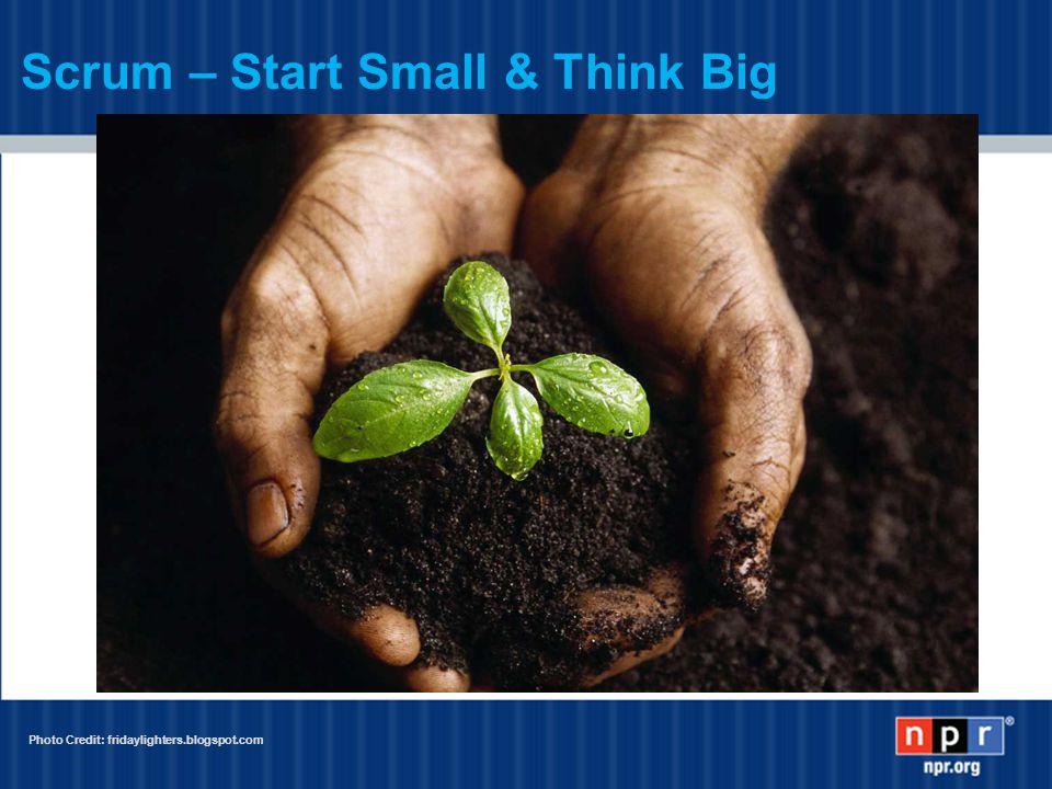 Scrum – Start Small & Think Big Photo Credit: fridaylighters.blogspot.com