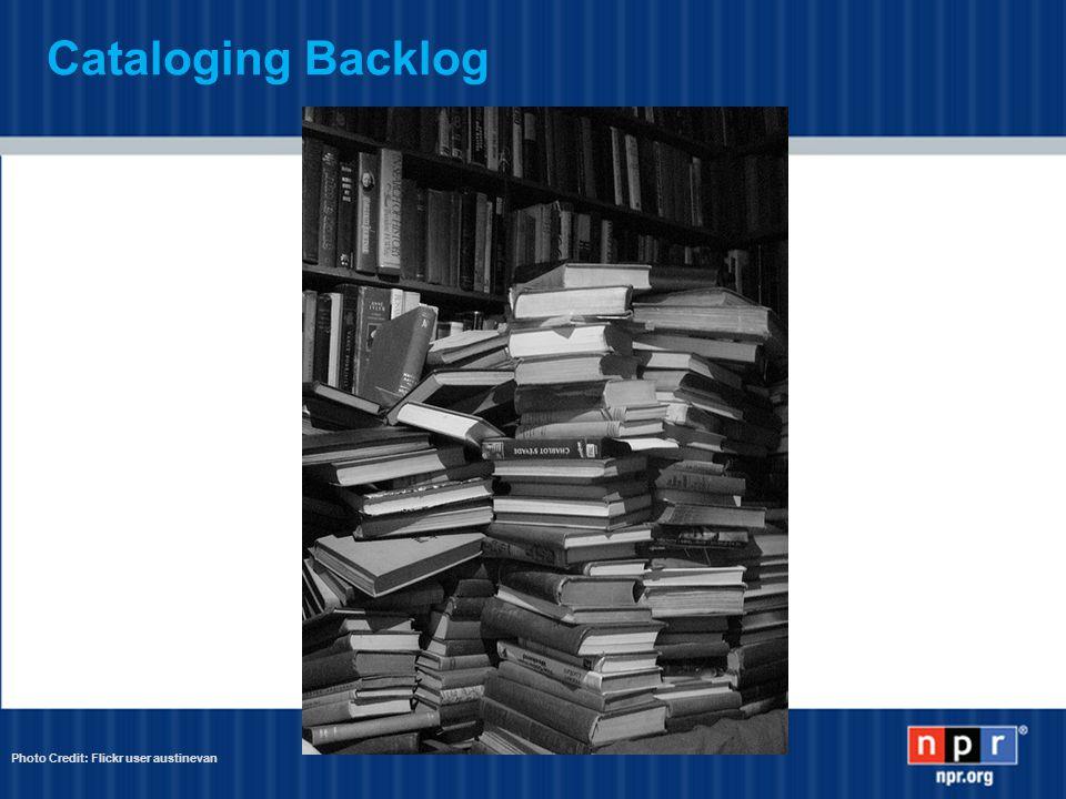 Cataloging Backlog Photo Credit: Flickr user austinevan