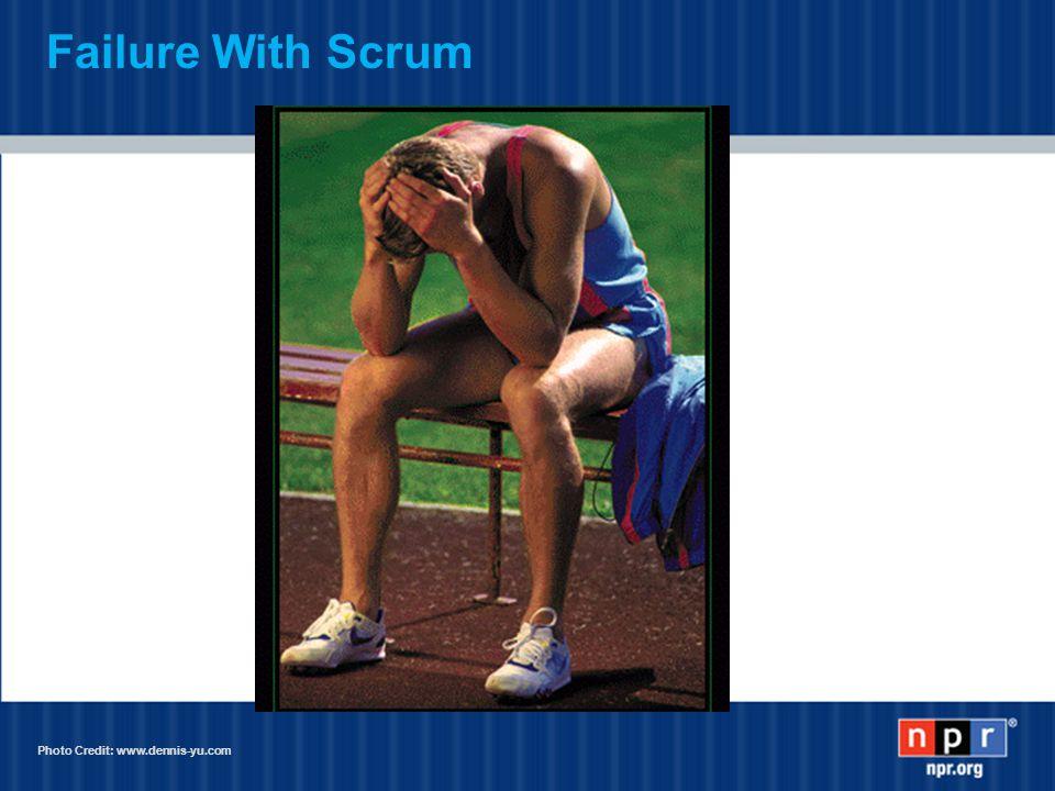 Failure With Scrum Photo Credit: www.dennis-yu.com