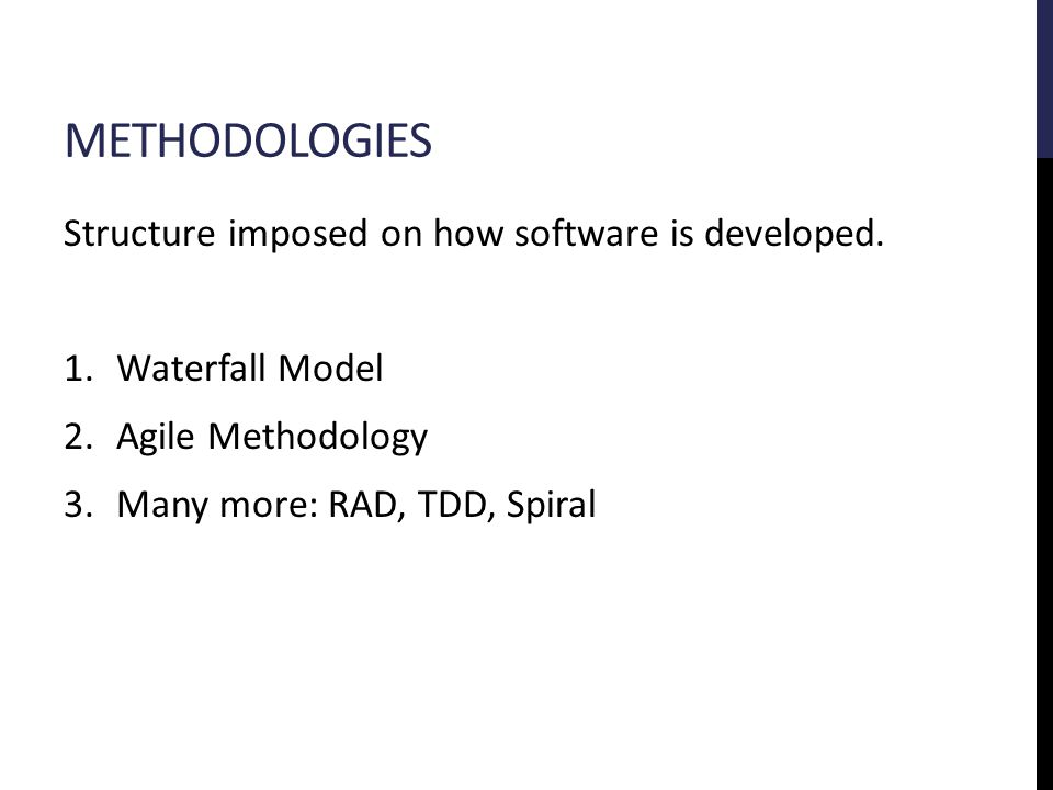 METHODOLOGIES Structure imposed on how software is developed.