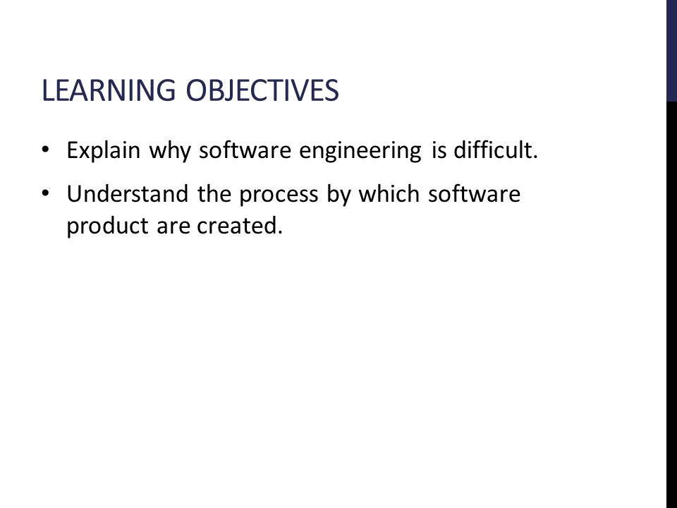 LEARNING OBJECTIVES Explain why software engineering is difficult.