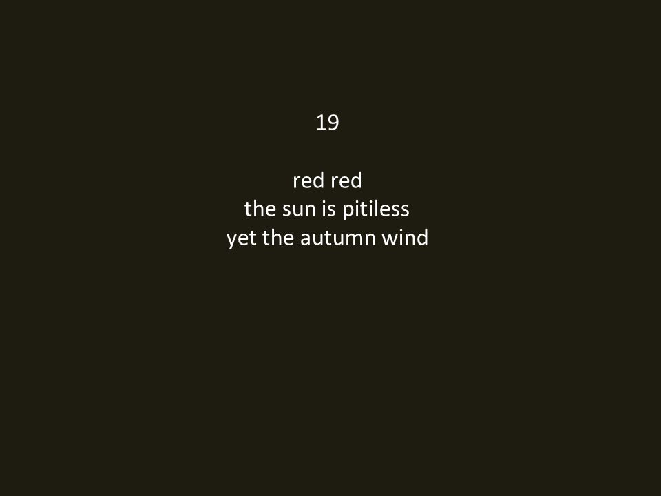 19 red red the sun is pitiless yet the autumn wind