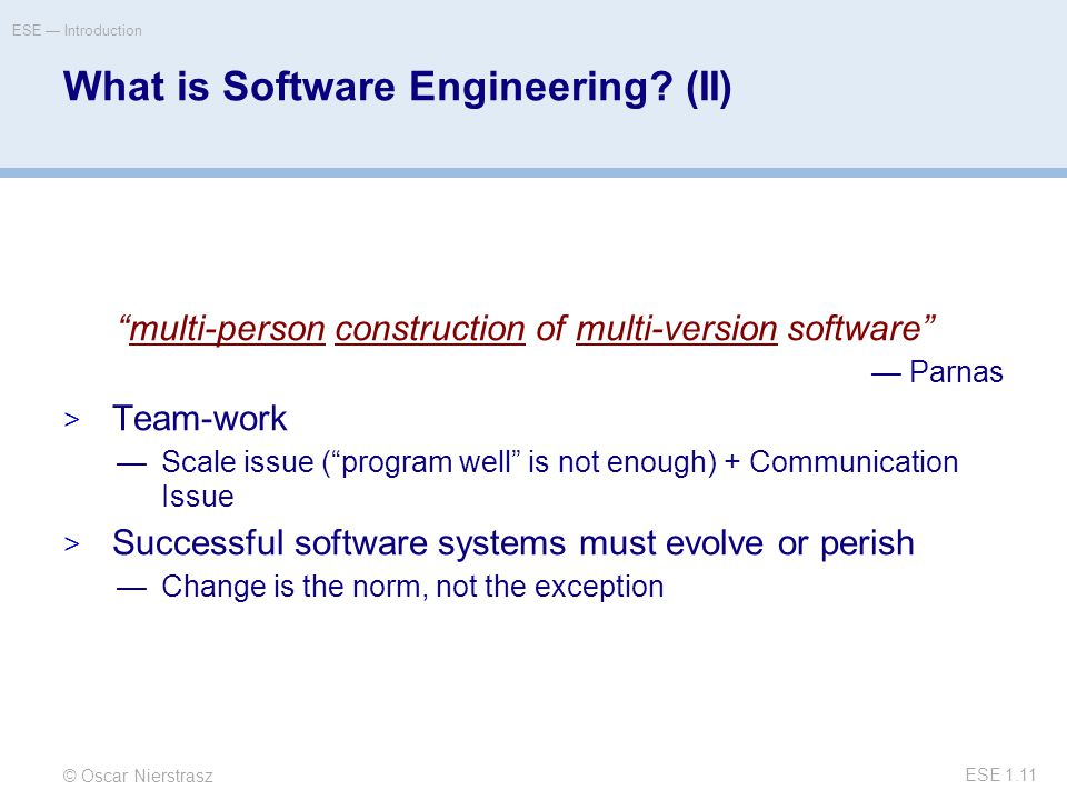 © Oscar Nierstrasz ESE — Introduction ESE 1.11 What is Software Engineering.