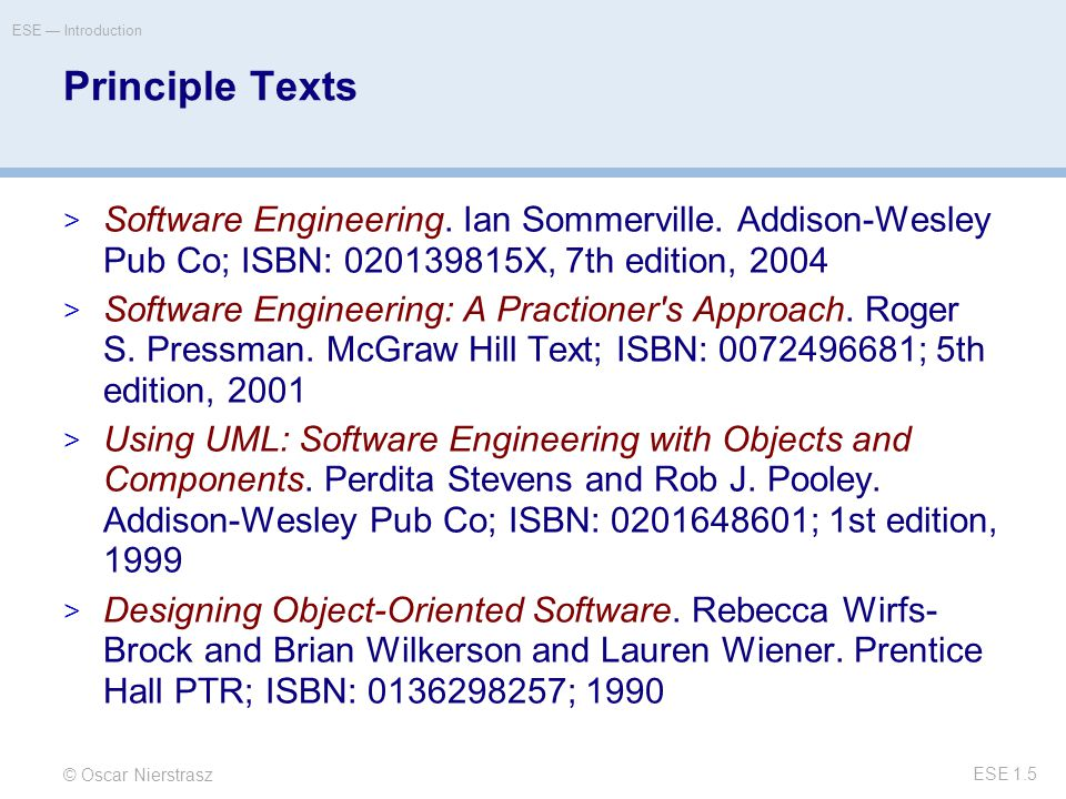 © Oscar Nierstrasz ESE — Introduction ESE 1.5 Principle Texts  Software Engineering.